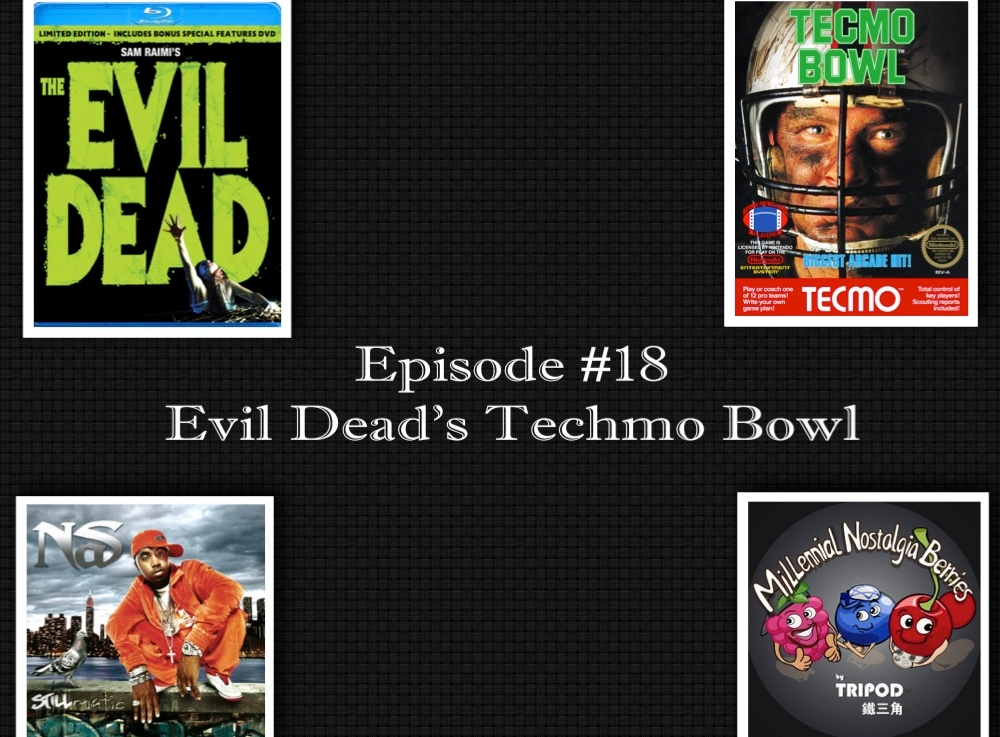 Episode #18 – Evil Dead's Techmo Bowl is StillmaticBro!